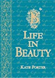 Life in Beauty, Kate Hatcher Porter, 189469466X