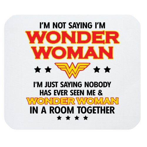 Price comparison product image Funny Novetly Funny Sarcasm Mouse Mat - I'm Not Saying I'm Wonder Woman Rectangle Non-Slip Rubber Mouse Pad Mousepad Mat