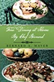 Fine Dining at Home by Chef Bernard, Bernard A. Mayer, 1483616886