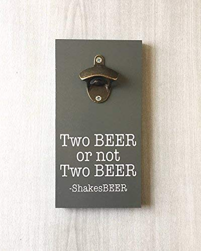 - Two Beer or not Two Beer Shakesbeer Beer Bottle Opener | William Shakespeare | Man Cave Decor | Romeo and Juliet | To Be or Not To Be Bar Sign -by LEADING EDGE DESIGNS
