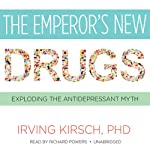 The Emperor's New Drugs: Exploding the Antidepressant Myth | Irving Kirsch PhD