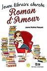 Jeune libraire cherche roman d'Amour par Joanie Mailhot Poissant