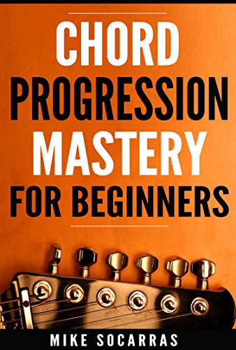 Chord Progression Mastery For Beginners How To Write Powerful