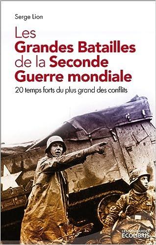 Les grandes batailles de la seconde Guerre Mondiale - Serge Lion sur Bookys