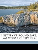History of Round Lake, Saratoga County, N Y, Arthur James Weise, 1175561797
