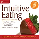 Intuitive Eating: A Practical Guide to Make Peace with Food, Free Yourself from Chronic Dieting, and Reach Your Natural Weight Rede von Evelyn Tribole, Elyse Resch Gesprochen von: Evelyn Tribole, Elyse Resch