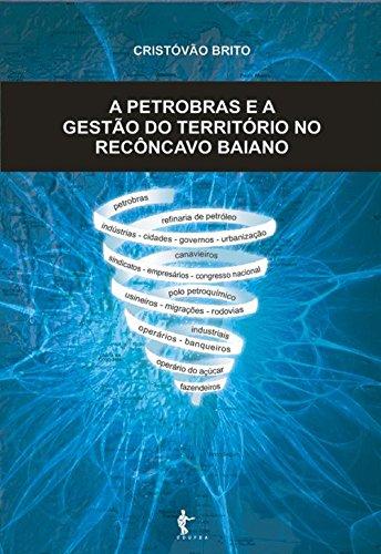 a-petrobras-e-a-gestao-do-territorio-no-reconcavo-baiano-portuguese-edition