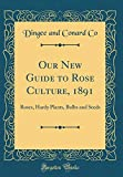 Amazon / Forgotten Books: Our New Guide to Rose Culture, 1891 Roses, Hardy Plants, Bulbs and Seeds Classic Reprint (Dingee and Conard Co)