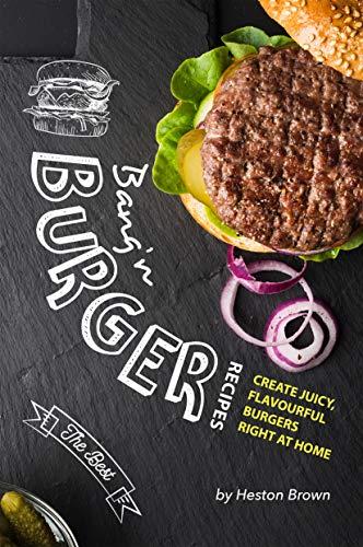 Bang'n Burger Recipes: Create Juicy, Flavourful Burgers Right at Home