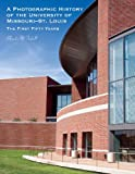 A Photographic History of the University of Missouri--St. Louis: The First Fifty Years, Blanche M. Touhill, 1883982774