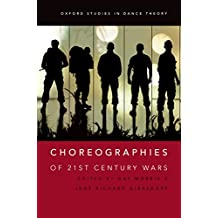 Choreographies of 21st Century Wars (Oxford Studies in Dance Theory)