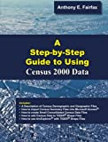A Step by Step Guide to Using Census 2000 Data, Fairfax, Anthony E., 097525460X
