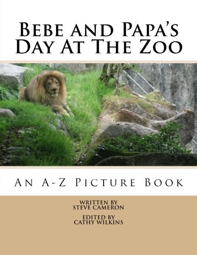 Bebe and Papa's Day At The Zoo: An A -Z Picture Book (Bebe and Papa Storybooks) (Volume 1) [Cameron, Steve] (Tapa Blanda)