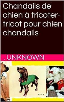 Chandails de chien à tricoter-tricot pour chien chandails (French Edition) by [Unknown]
