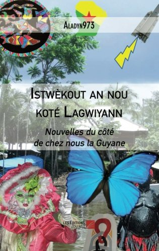 Istwèkout an nou koté Lagwiyann: Nouvelles du côté de chez nous la Guyane (French Edition) PDF