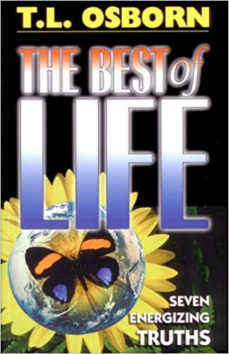 The best of life seven energizing truths tl osborn the best of life seven energizing truths tl osborn 9780879431228 amazon books fandeluxe Images