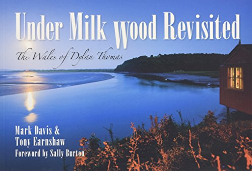 Under Milk Wood Revisited: The Wales of Dylan Thomas