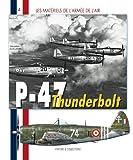 P-47 Thunderbolt Francais: 1943-1960 (Les Materiels de l'Armee de l'Air) (French Edition)
