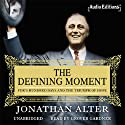 The Defining Moment: FDR's Hundred Days and the Triumph of Hope Audiobook by Jonathan Alter Narrated by Grover Gardner