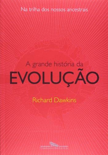 A Grande História da Evolução. Na Trilha dos Nossos Ancestrais