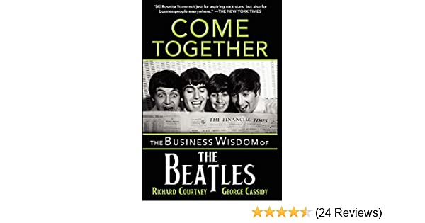 Come together the business wisdom of the beatles kindle edition come together the business wisdom of the beatles kindle edition by richard courtney george cassidy arts photography kindle ebooks amazon fandeluxe Choice Image