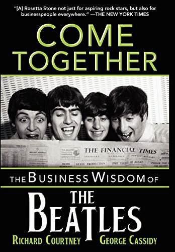 Come together the business wisdom of the beatles kindle edition come together the business wisdom of the beatles by courtney richard cassidy fandeluxe Choice Image