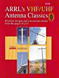 Arrl's VHF/UHF Antenna Classics: Practical Design and Construction Details from the Pages of Qst