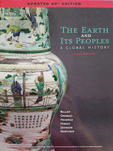 The Earth and Its Peoples; A Global History, Sixth Edition, Updated AP Edition, 9781337276955, 1337276952 (The Earth And Its Peoples 5th Edition Ap)