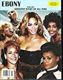 EBONY MAGAZINE, THE LIST GREATEST DIVAS OF ALL TIME, SPECIAL COLLECTOR'S EDITION, 2017 ( PLEASE NOTE :: ALL THESE MAGAZINES ARE PET & SMOKE FREE MAGAZINES. NO ADDRESS LABEL. FRESH FROM NEWSSTAND ) ( SINGLE ISSUE MAGAZINE )