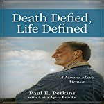 Death Defied, Life Defined: A Miracle Man's Memoir | Paul Perkins,Anita Agers-Brooks