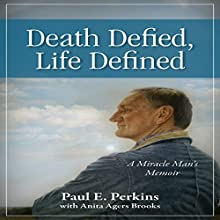 Death Defied, Life Defined: A Miracle Man's Memoir Audiobook by Paul Perkins, Anita Agers-Brooks Narrated by Scott Minor