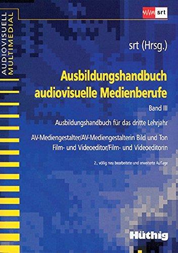 Ausbildungshandbuch audiovisuelle Medienberufe 3: Ausbildungshandbuch für das dritte Lehrjahr. AV-Mediengestalter / AV-Mediengestalterin Bild und Ton, ... und Videoeditorin (audiovisuell multimedial) Taschenbuch – 1. Juli 2003 srt Hüthig 3778528556 MAK_GD_