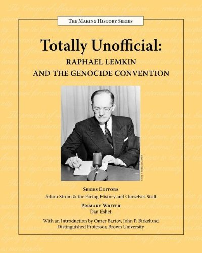 Totally Unofficial: Raphael Lemkin and the Genocide Convention by Facing History and Ourselves (2007-11-01)