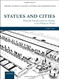 Statues and Cities: Honorific Portraits and Civic Identity in the Hellenistic World (Oxford Studies in Ancient Culture & Representation), John Ma, 0199668914