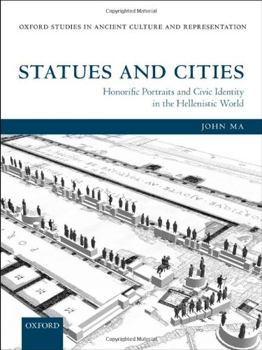 Statues and Cities: Honorific Portraits and Civic Identity in the Hellenistic World (Oxford Studies in Ancient Culture & Representation)