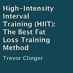 High-Intensity Interval Training (HIIT): The Best Fat Loss Training Method   Trevor Clinger