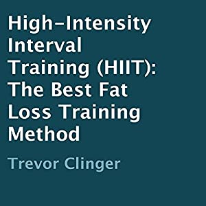 High-Intensity Interval Training (HIIT): The Best Fat Loss Training Method Audiobook