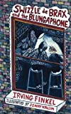 Swizzle de Brax and the Blungaphone, Irving Finkel, 1849210829