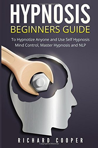 Hypnosis Beginners Guide:: Learn How To Use Hypnosis To Relieve Stress, Anxiety, Depression And Become Happier
