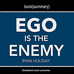 Book Summary: Ego Is the Enemy by Ryan Holiday Audiobook