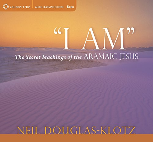I Am: The Secret Teachings of the Aramaic Jesus by Sounds True