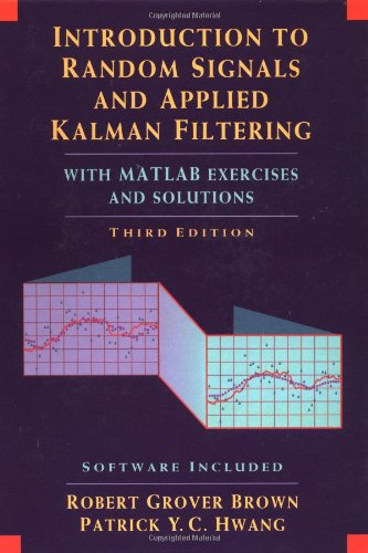 Introduction to Random Signals and Applied Kalman Filtering, 3rd Edition (Book only) (For Matlab Engineers Edition 3rd)