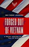 Forced Out Of Vietnam: A Policy Analysis Of The Fall Of Saigon