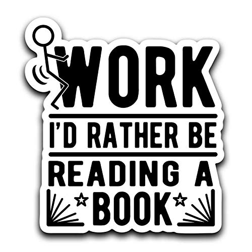 Id Rather Be Reading A Book Decal Sticker Car Truck Van Bumper Window Laptop Cup Wall More Shiz Screw Work MKS0402 One 6 Inch Decal