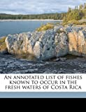 An Annotated List of Fishes Known to Occur in the Fresh Waters of Costa Ric, Seth Eugene Meek, 1149893885