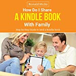 How Do I Share a Kindle Book with Family: Step-by-Step Guide to Lend a Kindle Book   Ronald Hicks
