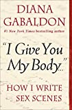 """I Give You My Body . . ."": How I Write Sex Scenes (Kindle Single)"