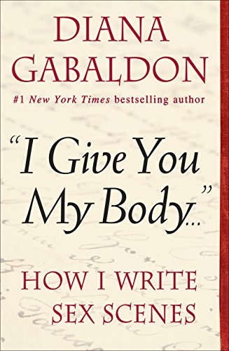 """I Give You My Body . . ."": How I Write Sex Scenes (Kindle Single) cover"