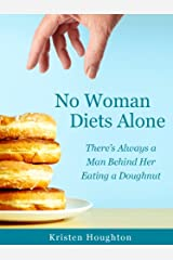 No Woman Diets Alone - There's Always a Man Behind Her Eating a Doughnut Kindle Edition