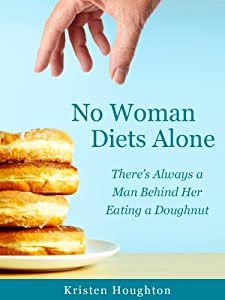 No Woman Diets Alone - There's Always a Man Behind Her Eating a Doughnut